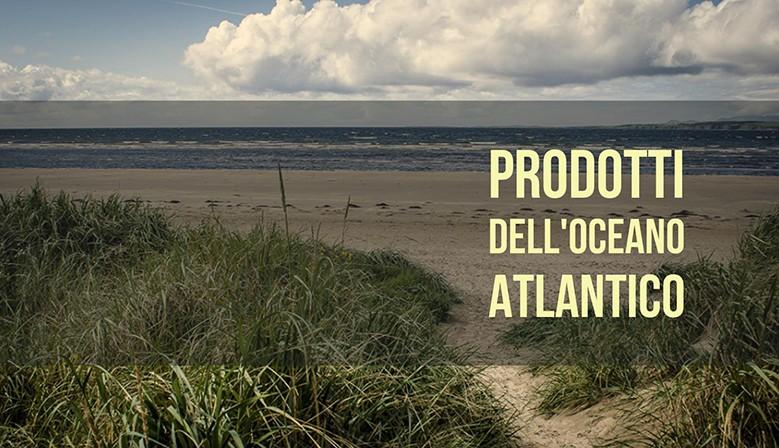 Prodotti dall'Oceano Atlantico